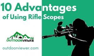 10 Advantages of Using Rifle Scopes
