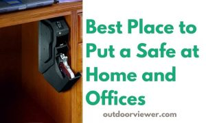 Best Place to Put a Safe at Home and Offices
