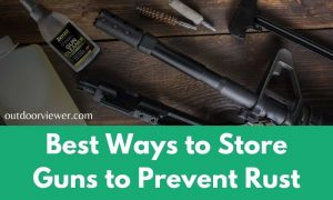 Best Ways to Store Guns to Prevent Rust