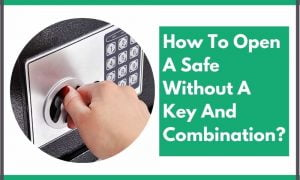 How To Open A Safe Without A Key And Combination