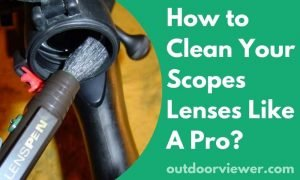 How to Clean Your Scopes Lenses