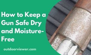 How to Keep a Gun Safe Dry and Moisture