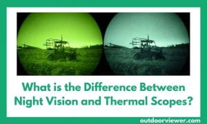 Difference Between Night Vision and Thermal Scopes